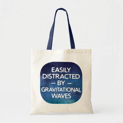 Funny Astrophysics Distracted by Gravitational Wav Tote Bag