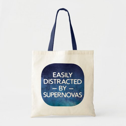 Funny Astrophysics Easily Distracted By Supernovas Tote Bag