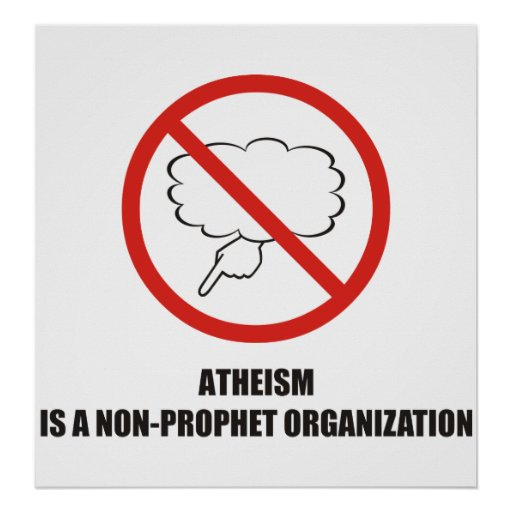 Funny - Atheism is a non-prophet organization Posters