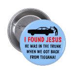 Funny atheist I found Jesus 2 Inch Round Button