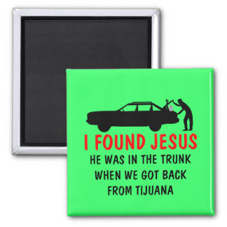 Funny atheist I found Jesus 2 Inch Square Magnet