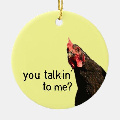 Funny Attitude Chicken - you talkin to me? Ceramic Ornament
