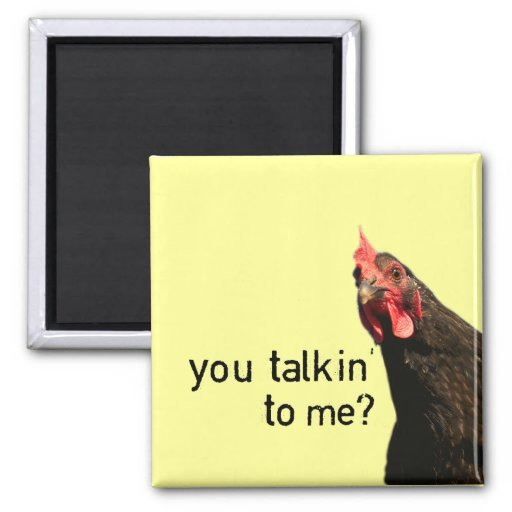 Funny Attitude Chicken - you talkin to me? Fridge Magnet