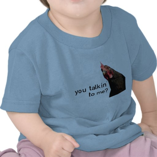 Funny Attitude Chicken - you talkin to me? Tees