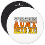 Funny Aunties Parties Worlds Greatest Aunt Beer Me Pinback Buttons