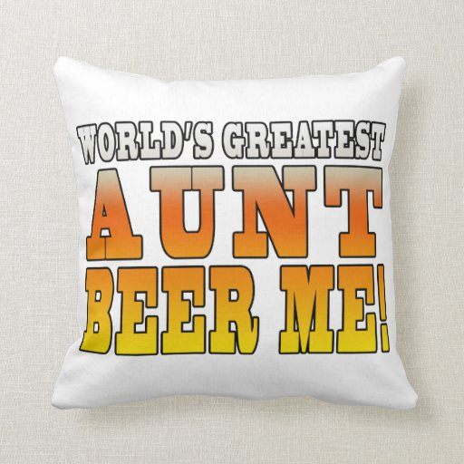 Funny Aunties Parties Worlds Greatest Aunt Beer Me Throw Pillow