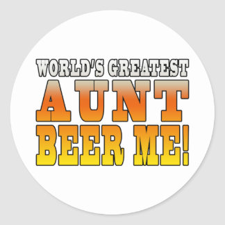 Funny Aunties Parties Worlds Greatest Aunt Beer Me Classic Round Sticker