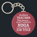 "Funny Autism Special Needs Teacher Keychain<br><div class=""desc"">This funny key chain says Autism Teacher, only because Multitasking Ninja isn&#39;t an actual job title. This key chain can be personalized to say Special Needs Teacher, Down Syndrome Teacher, or even just a general Special Teacher. The background is red. You can change the color by clicking on Customize It....</div>"