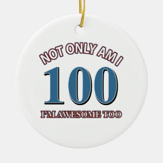 Funny awesome at 100 birthday designs ceramic ornament