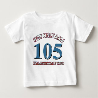 Funny awesome at 105 birthday designs baby T-Shirt
