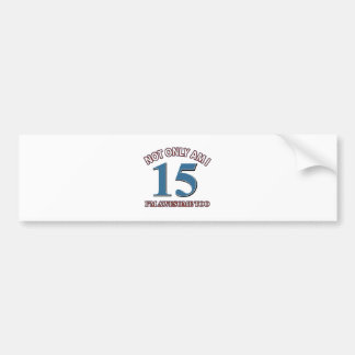 Funny awesome at 15 birthday designs bumper sticker