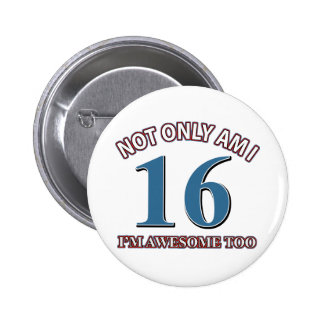 Funny awesome at 16 birthday designs pinback button