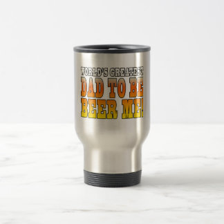 Funny Baby Showers Worlds Greatest Dad to Be Travel Mug
