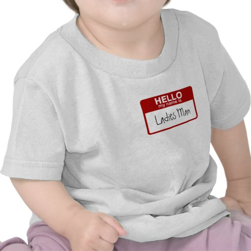 Funny Baby T-Shirt, Hello My Name is Ladies Man