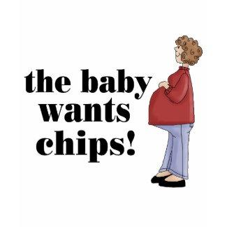 Funny Baby Wants Chips Maternity T-shirt shirt