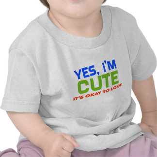 Funny Baby Yes, I'm Cute T-shirt