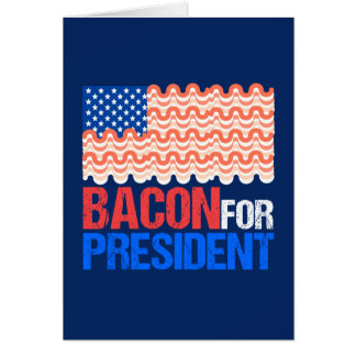 Funny Bacon for President Card