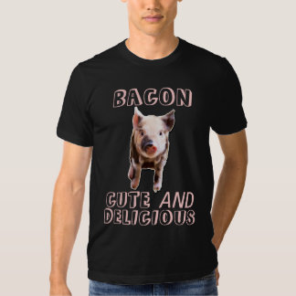 funny bacon is cute and delicious tshirt
