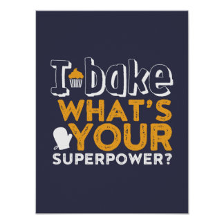 Funny Baker Quote I Bake What's Your Superpower Poster