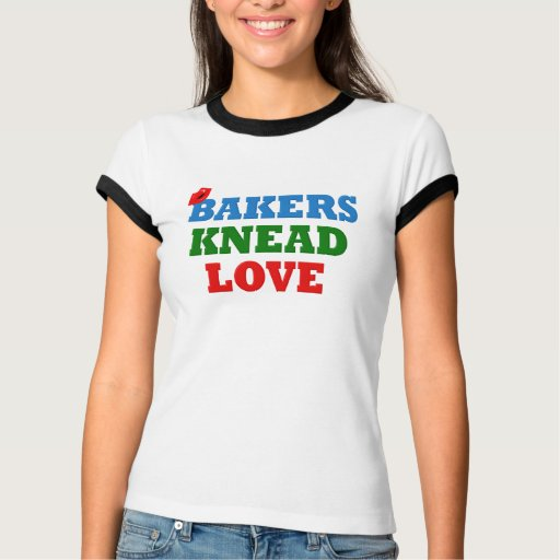 Funny Bakers Need (Knead) Love T-shirts