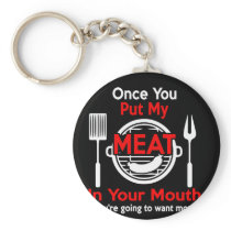 Funny Barbecue Design Once You Put My Meat In Keychain