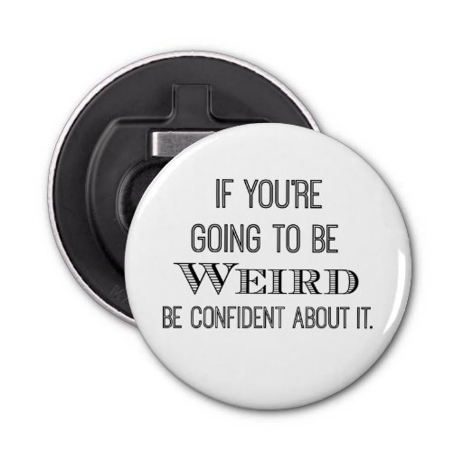 funny be weird quote button bottle opener zazzle. Black Bedroom Furniture Sets. Home Design Ideas