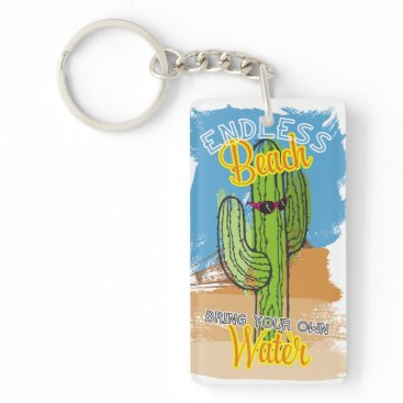 Beach Themed Funny beach cactus desert bring your own water keychain