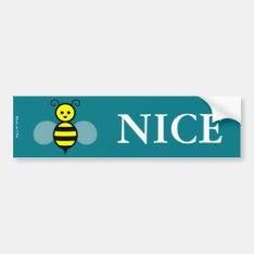 Funny Bee Nice Bumper Sticker at Zazzle