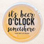 """Funny Beer Drinkers Vintage Typography Custom Text Round Paper Coaster<br><div class=""""desc"""">Drink beer anytime with this funny coaster that reads &quot;It&#39;s Beer O&#39;Clock Somewhere&quot; in a vintage style typography font that&#39;s set against a frothy beer background. Add your custom text below or delete. These coasters make a great host/man cave gift, bachelor party/groomsmen gift or get some for yourself cuz any...</div>"""