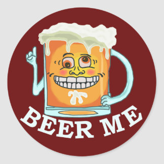 Funny Beer Me Round Sticker