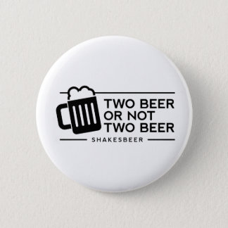 """Funny Beer """"Two Beer or not Two Beer"""" Button"""
