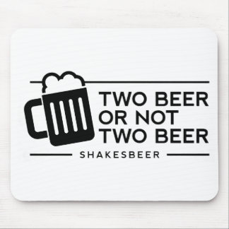 """Funny Beer """"Two Beer or not Two Beer"""" Mouse Pad"""