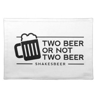 "Funny Beer ""Two Beer or not Two Beer"" Placemat"