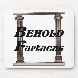 Funny behold fartacus gift mouse pad