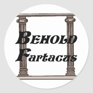 Funny behold fartacus gift round stickers