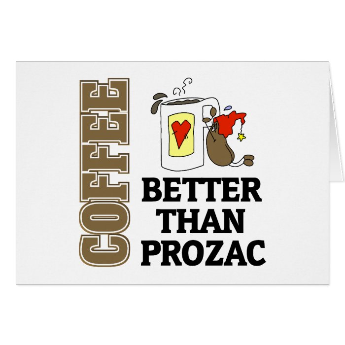 Funny Better Than Prozac Card