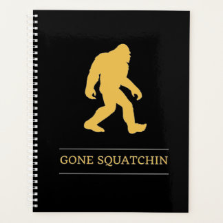 Funny Big Foot Gone Squatchin Sasquatch Planner