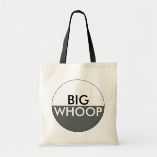 Funny BIG WHOOP Quote Budget Tote Bag