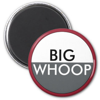 Funny BIG WHOOP Quote Magnet
