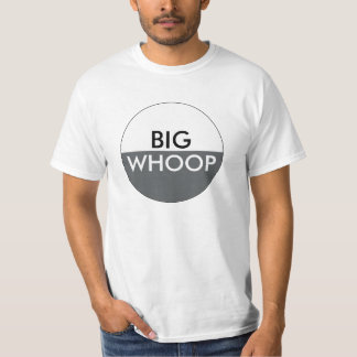 Funny Big Whoop Quote T-Shirt