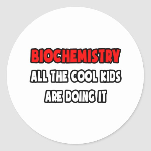 Funny Biochemistry Shirts and Gifts Round Stickers