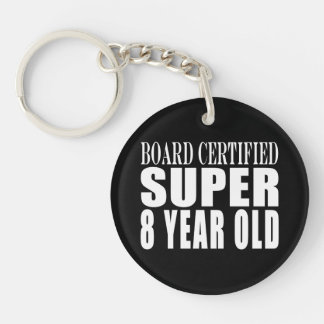 Funny Birthday B. Certified Super Eight Year Old Single-Sided Round Acrylic Keychain
