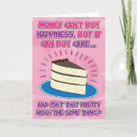 "Funny Birthday Card for woman - Happiness is Cake!<br><div class=""desc"">Funny Birthday Card for Woman - Money can&#39;t buy happiness but it can buy cake... and isn&#39;t that pretty much the same thing?</div>"