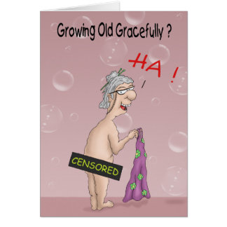 Funny Birthday Cards: Growing old Gracefully? Card