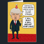 """Funny Birthday: Donald Trump Builds a Cake Wall Card<br><div class=""""desc"""">This funny birthday cake features a guy who looks suspiciously like Donald Trump,  pledging to build a wall around the cake with so many dangerous candles. &#169;2015 Chuck Ingwersen</div>"""