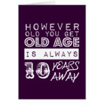 Funny birthday: Old Age is Always Ten Years Away Greeting Card