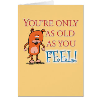 Funny Birthday: Only As Old As You Feel Card