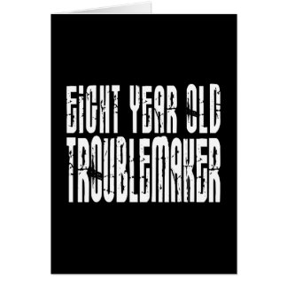 Funny Birthdays : Eight Year Old Troublemaker Card