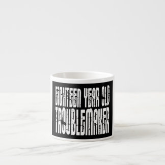 Funny Birthdays : Eighteen Year Old Troublemaker Espresso Cup