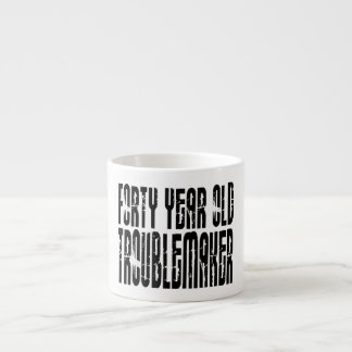 Funny Birthdays : Forty Year Old Troublemaker 6 Oz Ceramic Espresso Cup